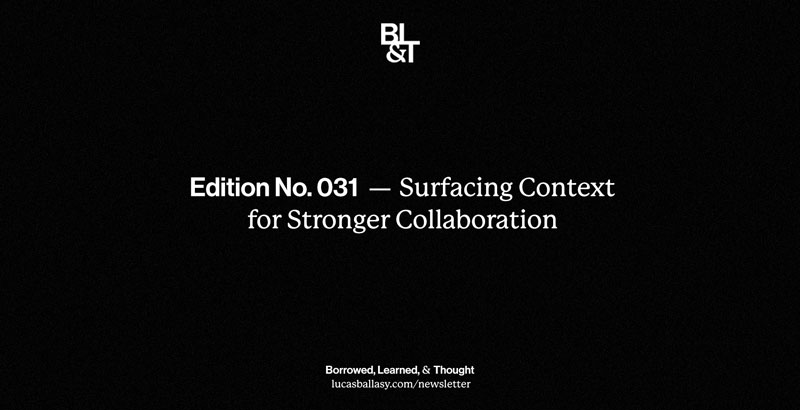BL&T No. 031: Surfacing Context for Stronger Collaboration