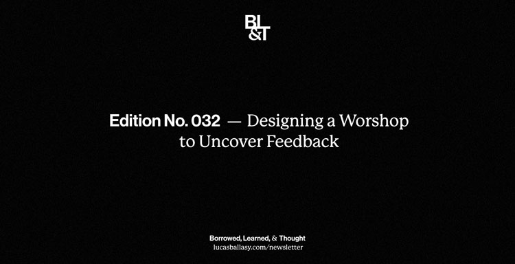 BL&T No. 032: Designing a Workshop to Uncover Feedback