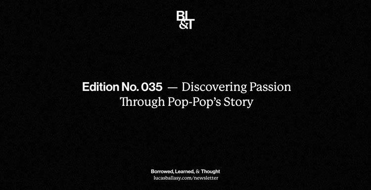 BL&T No. 035: Discovering Passion Through Pop-Pop's Story