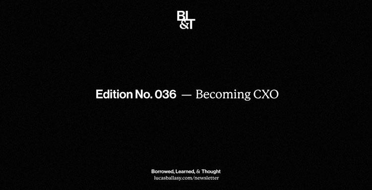 BL&T No. 036: Becoming CXO
