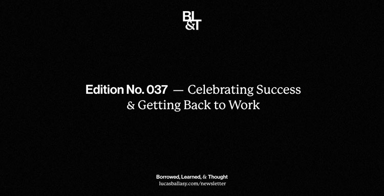 BL&T No. 037: Celebrating Success & Getting Back to Work