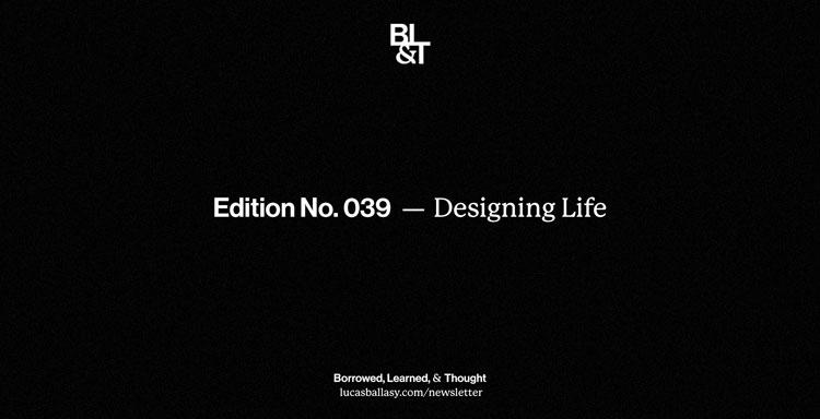 BL&T No. 039: Designing Life