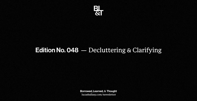 BL&T No. 048: Decluttering & Clarifying