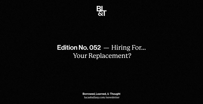 BL&T No. 052: Hiring For... Your Replacement?