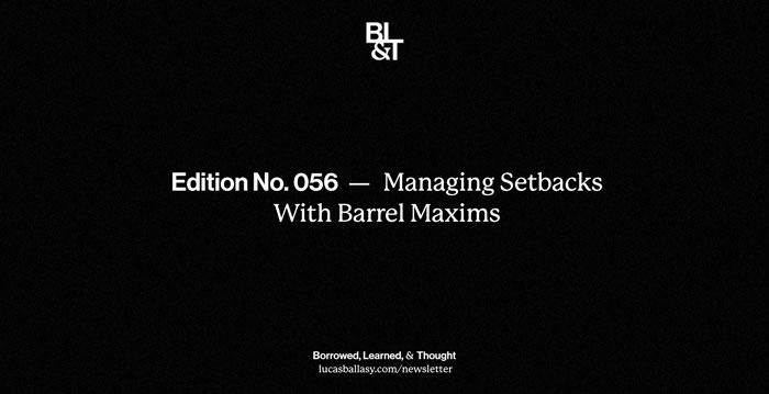 BL&T No. 056: Managing Setbacks With Barrel Maxims