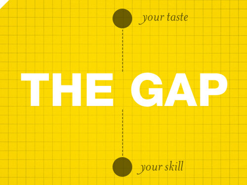 The gap between your taste and your skills