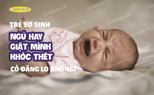 Trẻ Sơ Sinh Ngủ Hay Giật Mình Khóc Thét Có Đáng Lo Không?