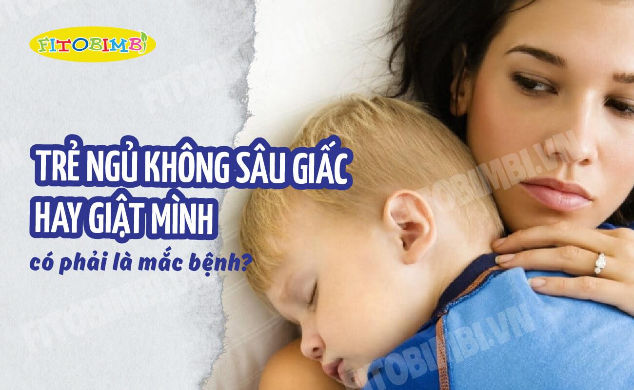 trẻ ngủ không sâu giấc hay giật mình