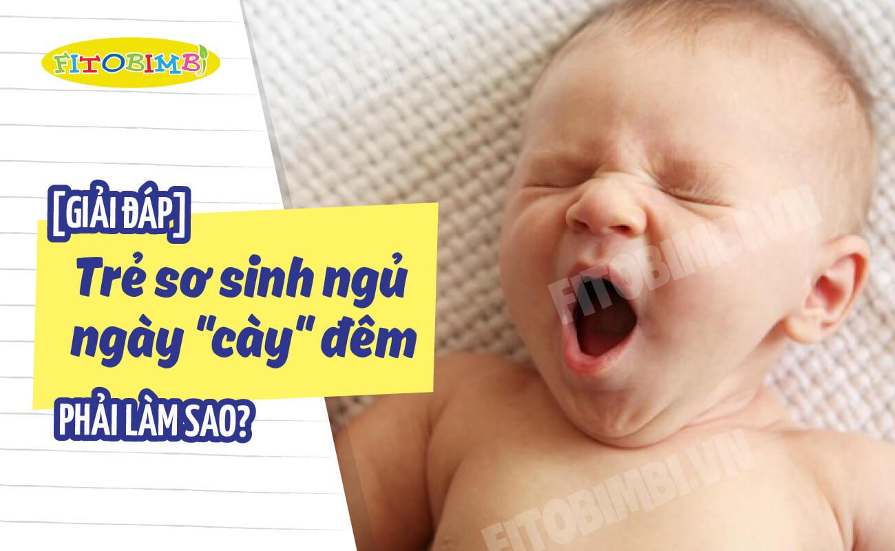 trẻ sơ sinh ngủ ngày thức đêm