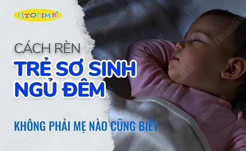 10+ Cách Rèn Trẻ Sơ Sinh Ngủ Đêm Không Phải Ai Cũng Biết