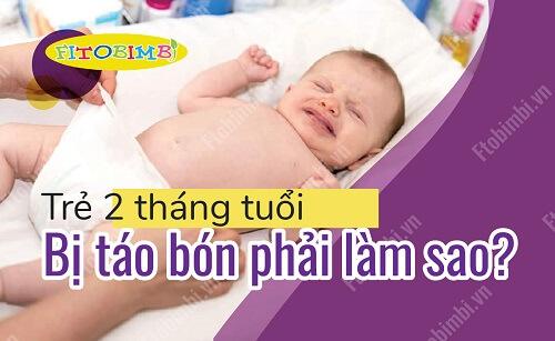 trẻ 2 tháng tuổi bị táo bón