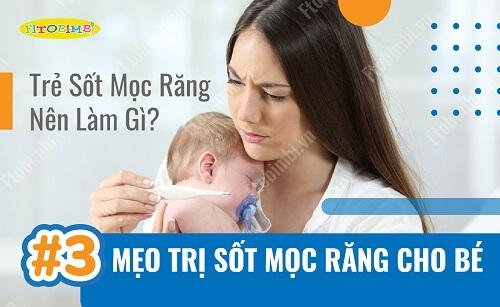 Trẻ Sốt Mọc Răng Nên Làm Gì? #3 Mẹo Trị Sốt Mọc Răng Cho Bé