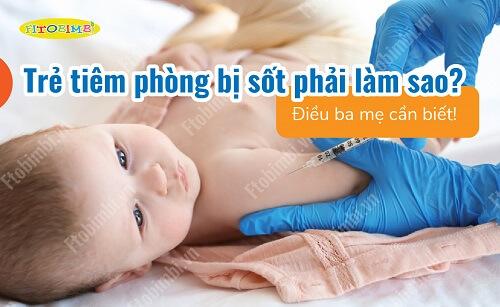 Trẻ tiêm phòng bị sốt phải làm sao? Điều ba mẹ cần biết!