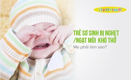 Trẻ Sơ Sinh Bị Nghẹt/Ngạt Mũi Khó Thở Mẹ Phải Làm Sao?
