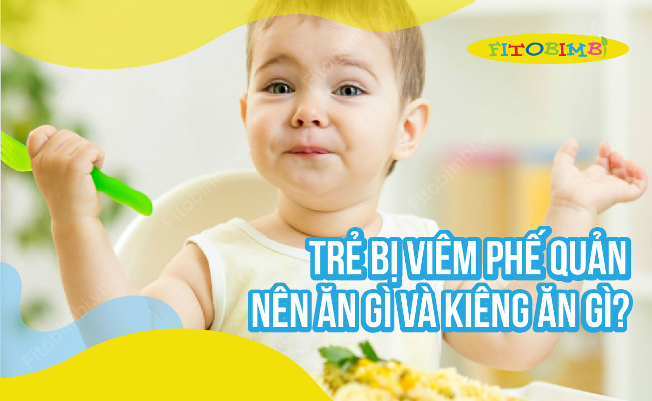 trẻ bị viêm phế quản nên ăn gì và kiêng ăn gì