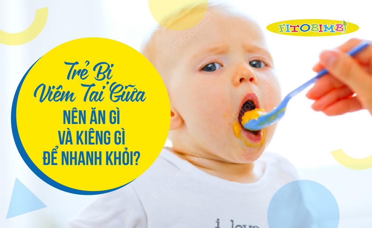 trẻ bị viêm tai giữa nên ăn gì