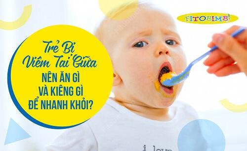 Trẻ Bị Viêm Tai Giữa Nên Ăn Gì & Kiêng Ăn Gì Để Nhanh Khỏi?