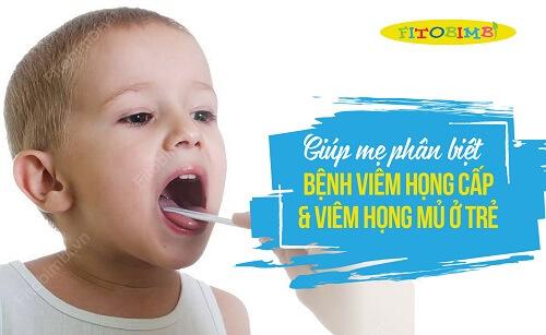 Giúp mẹ phân biệt bệnh Viêm họng cấp và Viêm họng mủ ở trẻ