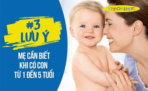 #3 Lưu Ý Mẹ Cần Biết Khi Có Con Từ 1 Đến 5 Tuổi