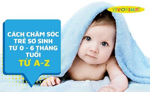 cách chăm sóc trẻ sơ sinh từ 0 đến 6 tháng tuổi