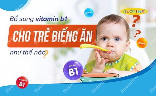 Vitamin b1 cho trẻ biếng ăn