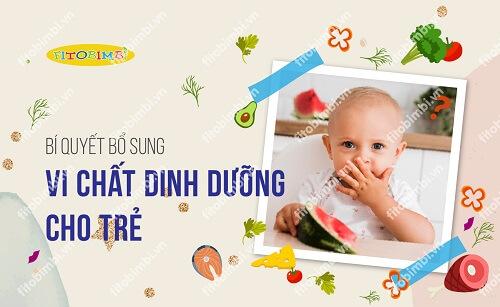 Bổ sung vi chất dinh dưỡng cho trẻ