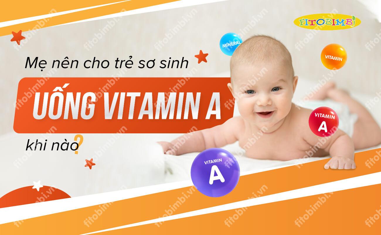 Trẻ sơ sinh uống vitamin a khi nào