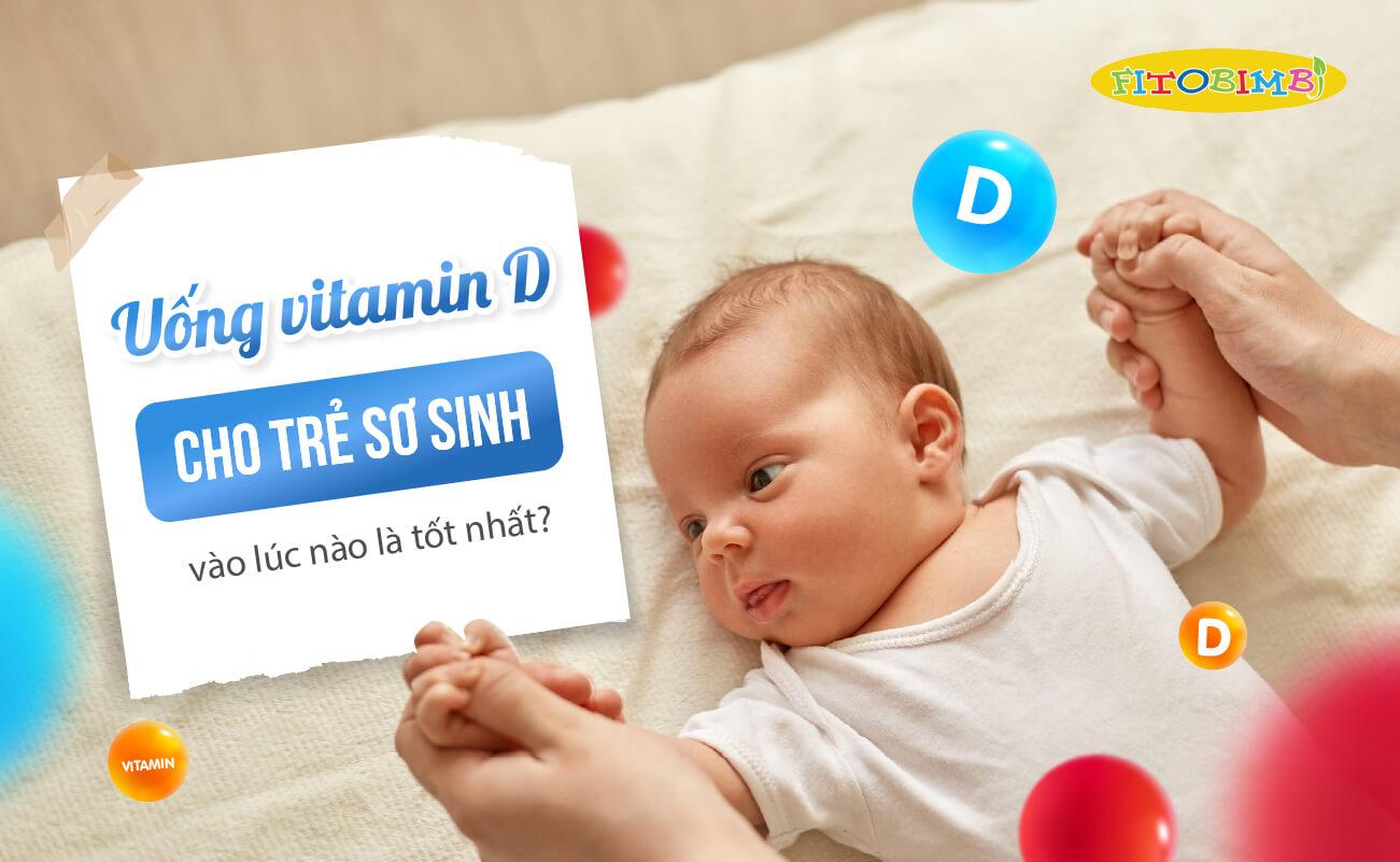 Trẻ sơ sinh nên uống vitamin d vào lúc nào
