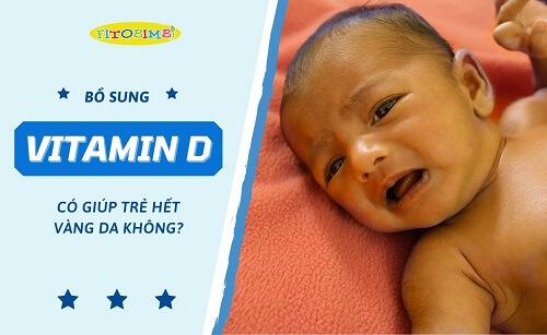Bổ sung vitamin d cho trẻ vàng da
