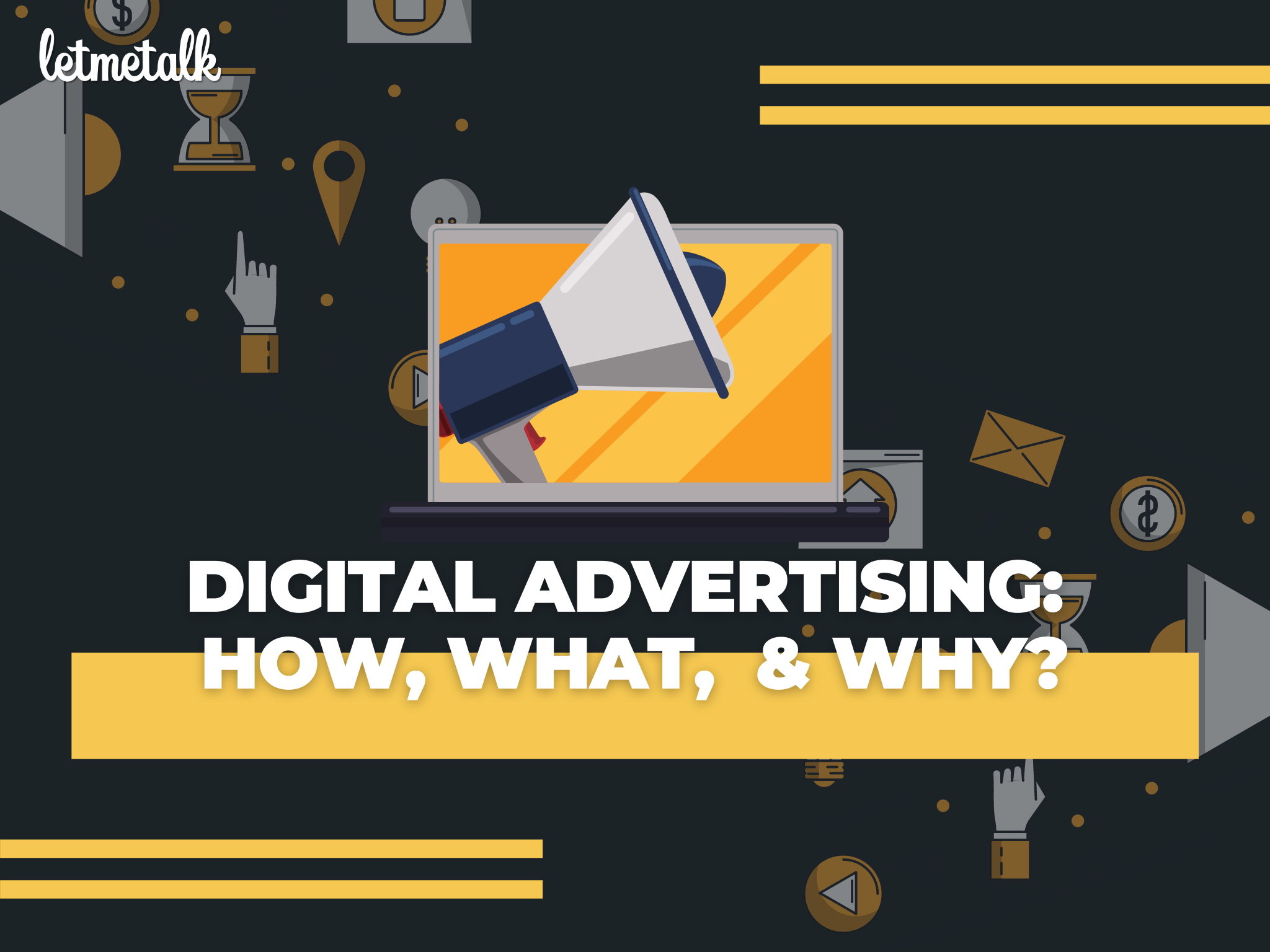 Digital Advertising: What, How, & Why? | Letmetalk
