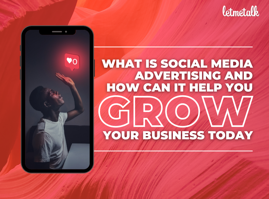 What Is Social Media Advertising and How Can It Help You Grow Your Business Today?  | Letmetalk