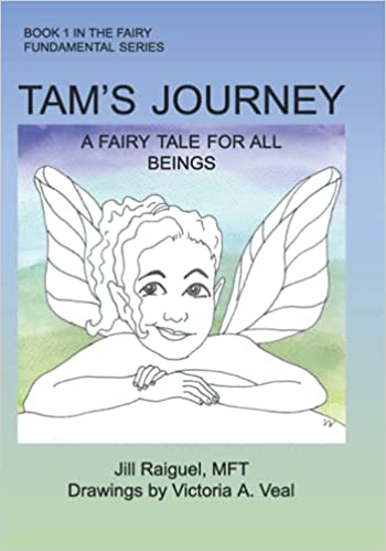 Book Cover - Tams Journey A Fairy Tale For All Beings by Jill Raiguel, MFT