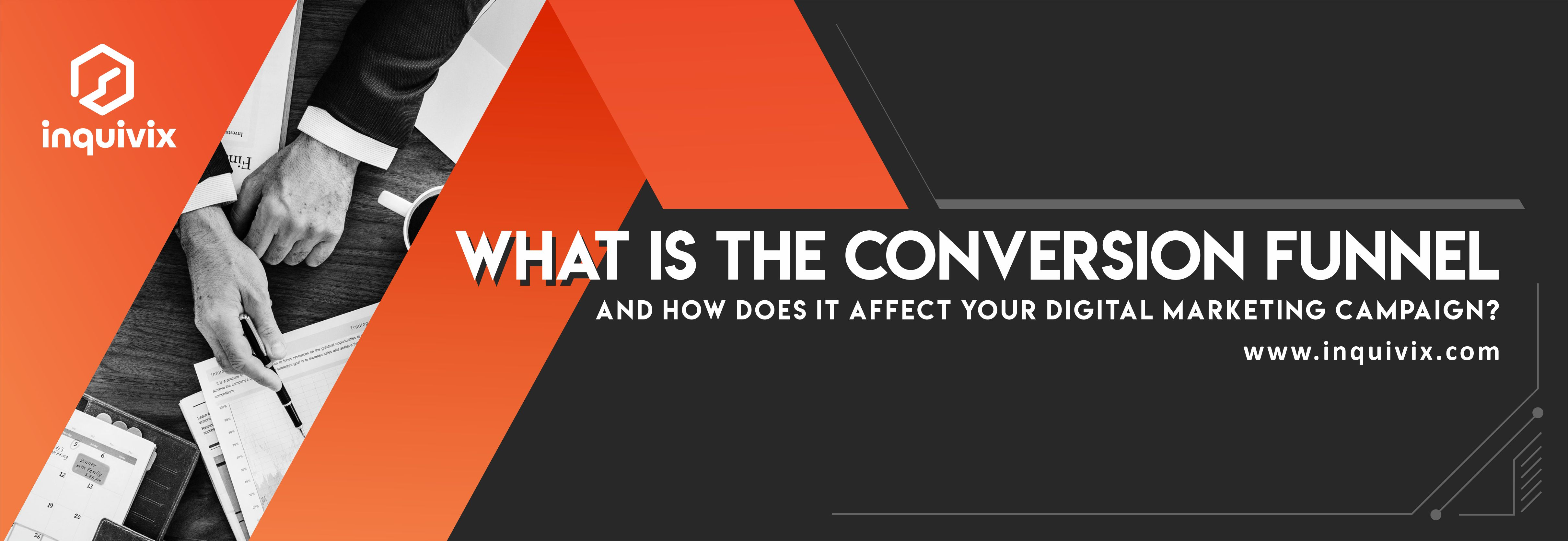What is the conversion funnel and how does it affect your digital marketing campaign?