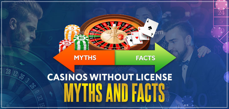 Myths and Facts about Casinos without a license