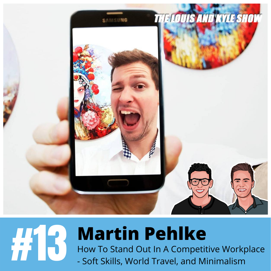 Martin Pehlke: How To Stand Out In A Competitive Workplace - Soft Skills, World Travel, and Minimalism