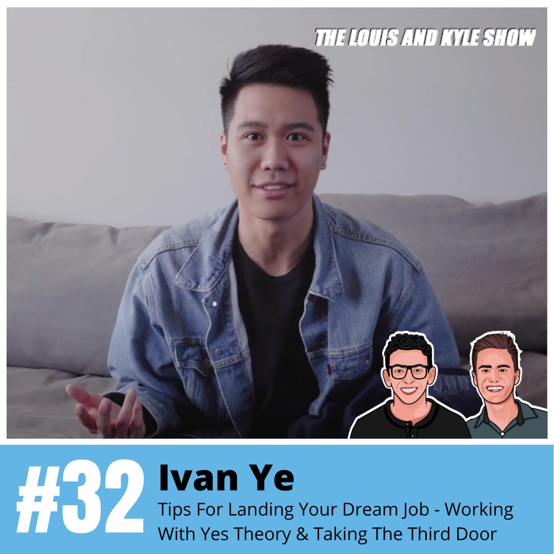 Ivan Ye: Tips For Landing Your Dream Job - Working With Yes Theory & Taking The Third Door