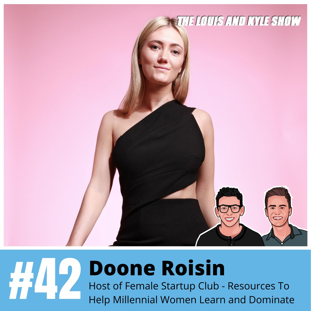 Doone Roisin: Host of Female Startup Club - Creating Resources To Help Millennial Women Learn and Dominate