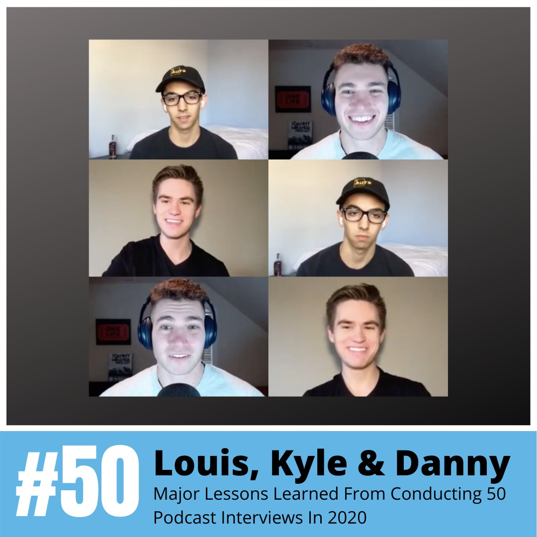 Louis, Kyle, and Danny Miranda: Lessons from Conducting 50 Podcast Interviews