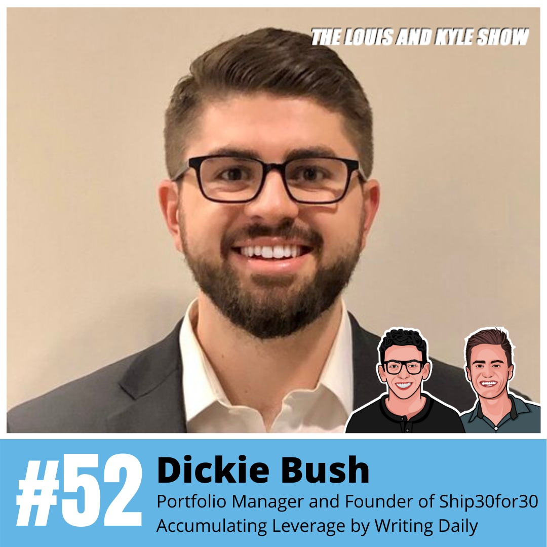 Dickie Bush: Portfolio Manager and Founder of Ship 30 for 30: Accumulating Leverage by Writing Daily