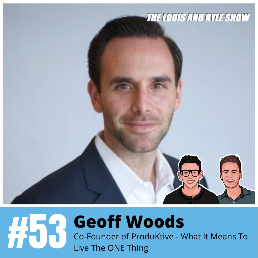 Geoff Woods: Co-Founder of ProduKtive - What It Means To Live The ONE Thing