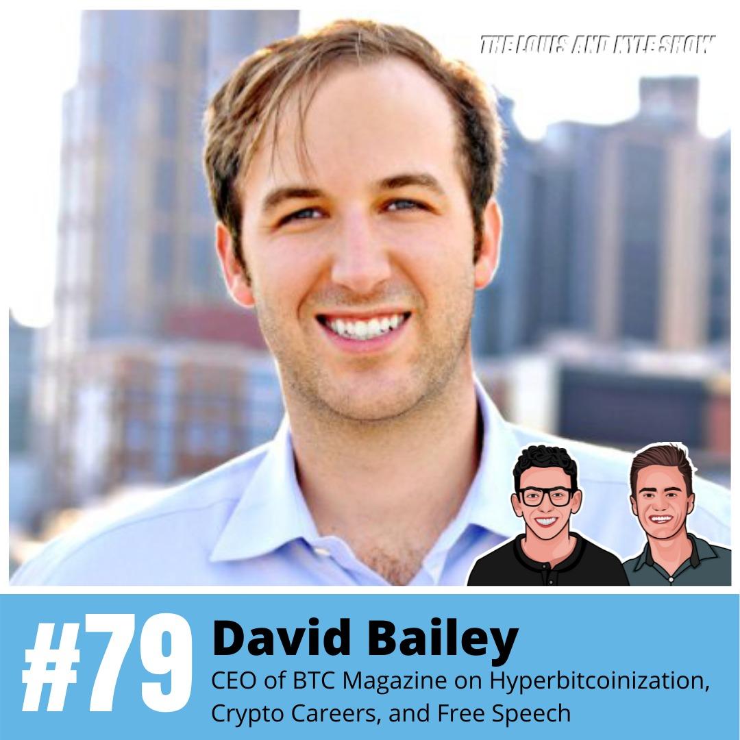 David Bailey: CEO of BTC Magazine on Hyperbitcoinization, Crypto Careers, and Free Speech