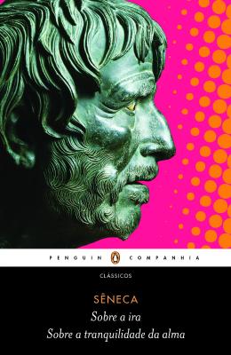 Livros sobre Estoicismo: Sobre a Ira & Sobre a Tranquilidade da Alma — Sêneca