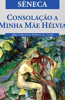 Livros sobre Estoicismo: Consolação a Minha Mãe Hélvia — Sêneca
