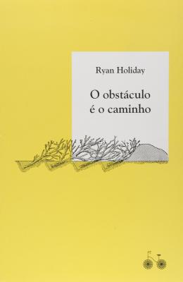 Livros sobre Estoicismo: O Obstáculo é o Caminho — Ryan Holiday