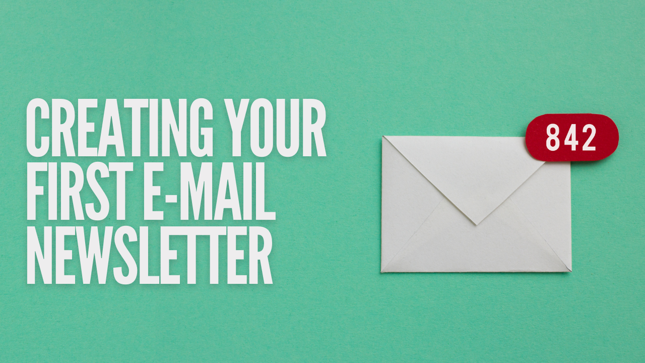 Creating Your First E-mail Newsletter