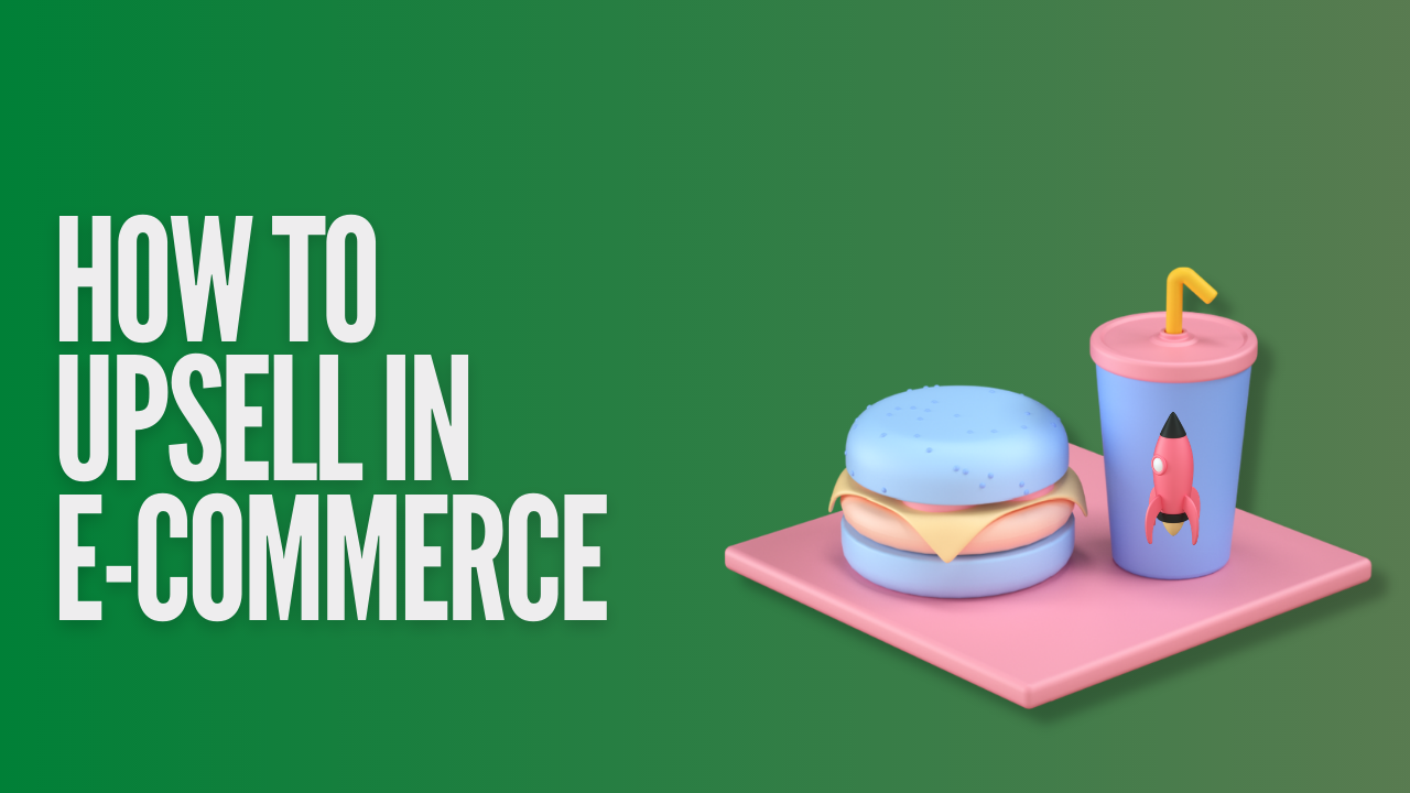 How to Effectively Upsell in E-Commerce