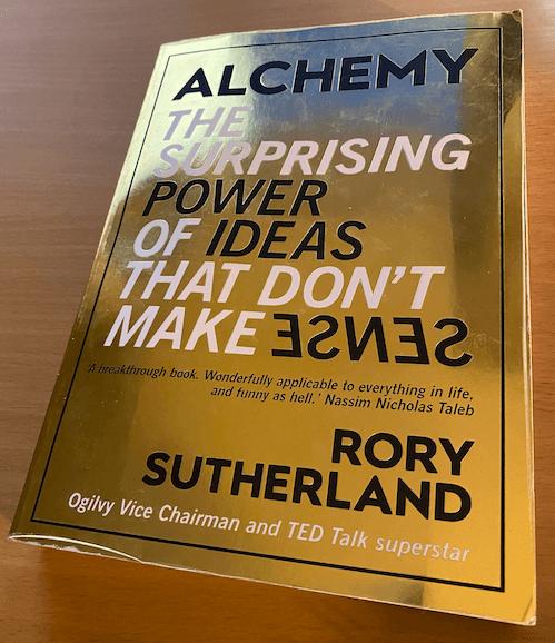 Alchemy: The Surprising Power of Ideas That Don't Make Sense