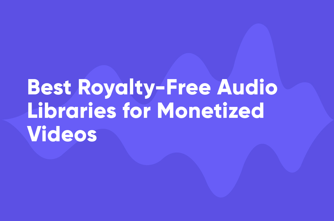Best Royalty-Free Audio Libraries for Monetized Videos