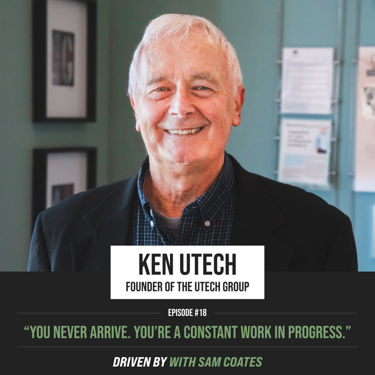 Ken Utech | You Never Arrive. You're a Constant Work in Progress.