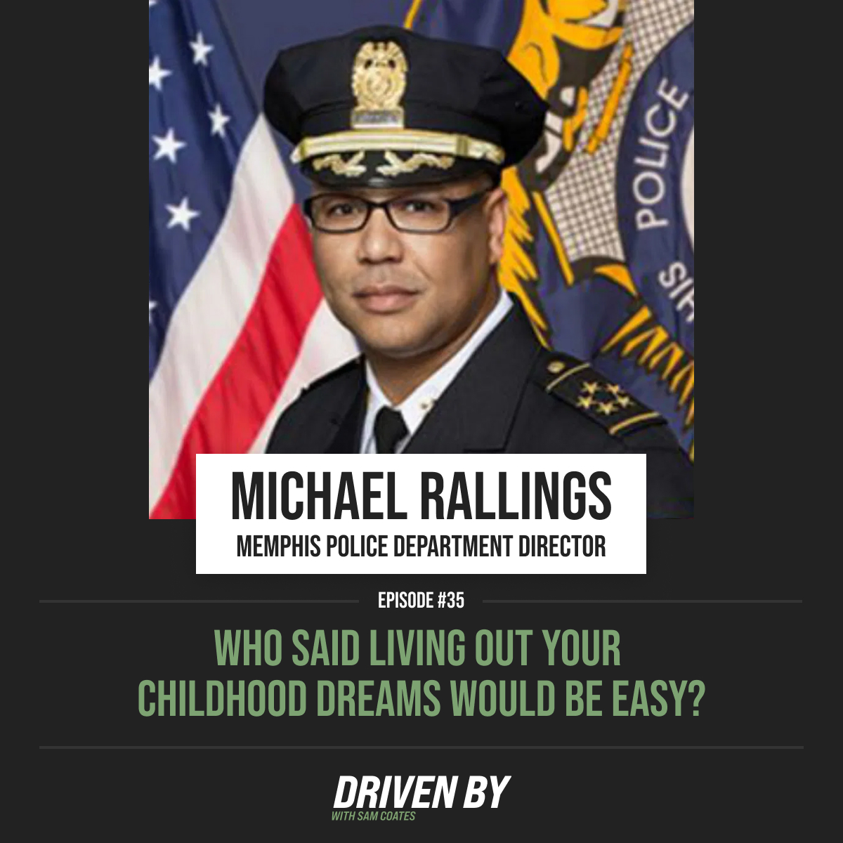 35. Who Said Living Out Your Childhood Dreams Would Be Easy? with MPD Director Michael Rallings